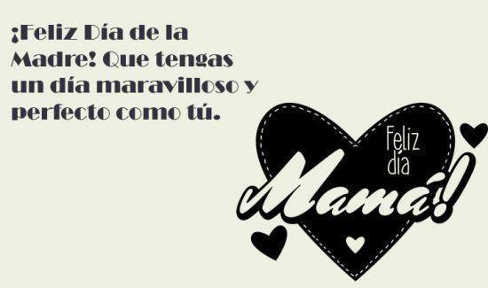 ¡Feliz Día de la Madre! Que tengas un día maravilloso y perfecto como tú.